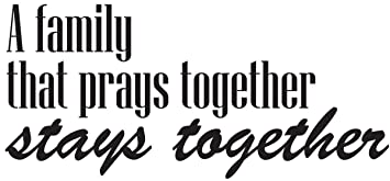 Amazoncom Wall Decal Quote A Family That Prays Together Stays