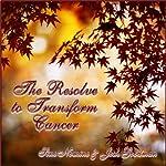 The Resolve to Transform Cancer | Sine Nomine