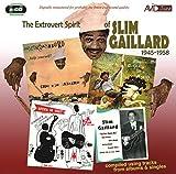 The Extrovert Spirit Of Slim Gaillard 1945-1958 (Includes Slim Gaillard Rides Again) -  Slim Gaillard