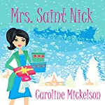 Mrs. Saint Nick : A Christmas Romantic Comedy | Caroline Mickelson