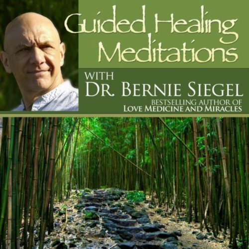 Guided Healing Meditations with Bernie Siegel - New Medical Therapies