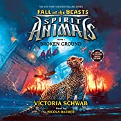 Broken Ground: Spirit Animals: Fall of the Beasts, Book #2 | Victoria Schwab