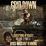 Grid Down: Perceptions of Reality: Volume 2, Part 3 | Bruce Buckshot Hemming