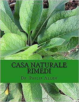 Book Casa Naturale Rimedi: L ultimo libro di casa rimedi e cure naturali per una dalla A alla Z di oltre sessanta comuni condizioni di salute.