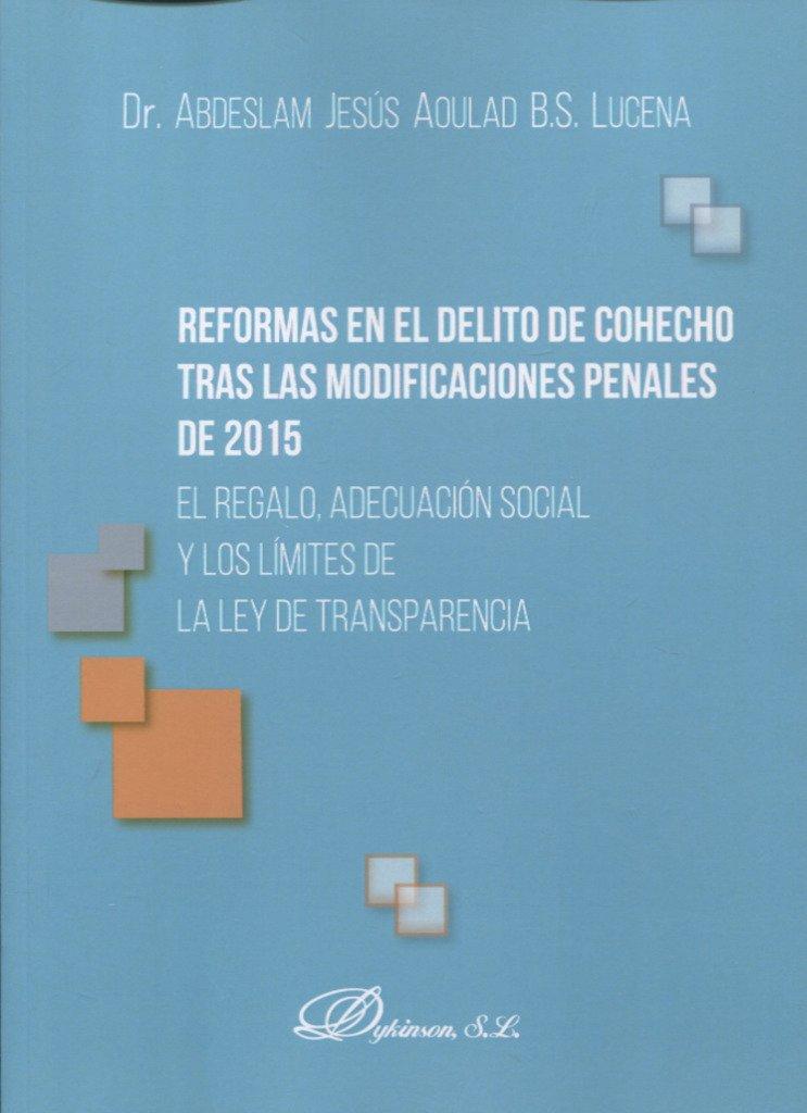 Reformas en el delito de cohecho tras las modificaciones penales de 2015: Amazon.es: Abdeslam Jesús Aoulad Ben Salem Lucena: Libros