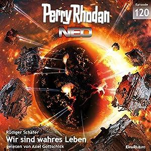 Wir sind wahres Leben (Perry Rhodan NEO 120) Audiobook
