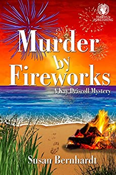 Murder by Fireworks: A Kay Driscoll Mystery by [Bernhardt, Susan]
