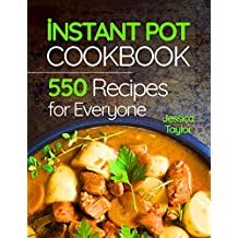 Instant Pot Pressure Cooker Cookbook: 550 Recipes for Any Budget. Simple And Quality Guide For Beginners And Advanced