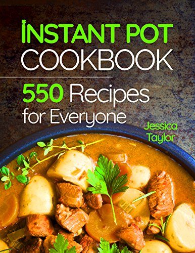 Instant Pot Pressure Cooker Cookbook: 550 Recipes for Any Budget. Simple And Quality Guide For Beginners And Advanced by Jessica Taylor