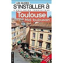 S'installer à Toulouse - Midi toulousain [nouvelle édition]