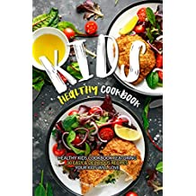 Kids Healthy Cookbook: Healthy Kids Cookbook Featuring 30 Easy & Delicious Recipes Your Kids Will Love