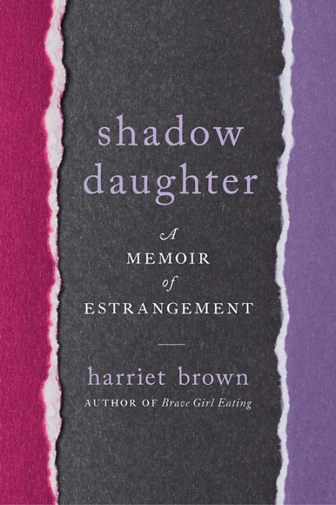 Shadow Daughter: A Memoir of Estrangement: Harriet Brown ...