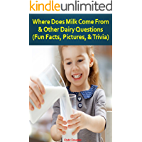 Where Does Milk Come From & Other Dairy Questions: (Fun Facts, Pictures, & Trivia)