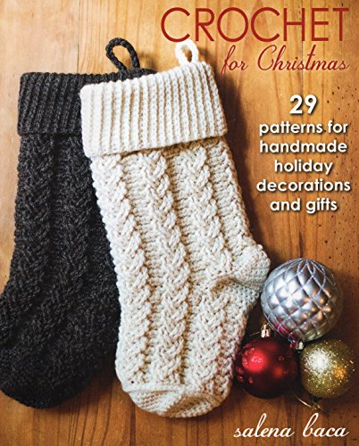 Crochet for Christmas: 29 Patterns for Handmade Holiday Decorations and Gifts (Gifts Crochet Christmas)