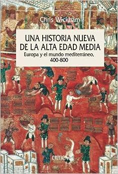 Una Historia Nueva De La Alta Edad Media: Europa Y El Mundo Mediterráneo, 400-800 por Chris Wickham Gratis