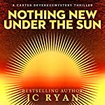 Nothing New Under The Sun: A Carter Devereux Mystery Thriller, Volume 1 | JC Ryan