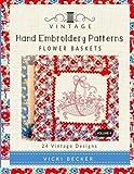Vintage Hand Embroidery Patterns Flower Baskets: 24 Authentic Vintage Designs (Volume 4)