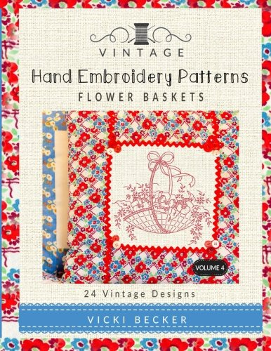 Vintage Hand Embroidery Patterns Flower Baskets: 24 Authentic Vintage Designs (Volume 4)