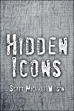 Hidden Icons, Scott Michael Wilson, 1605635332