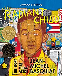 Radiant Child: The Story of Young Artist Jean-Michel Basquiat by [Steptoe, Javaka]