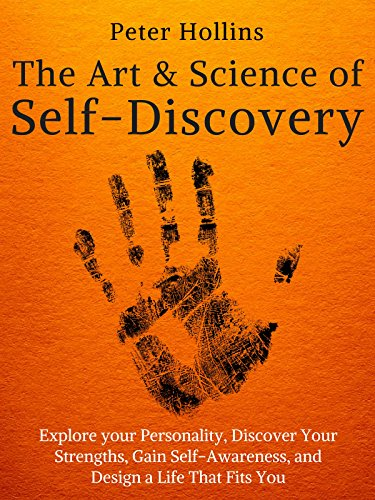 The Art and Science of Self-Discovery: Explore your Personality, Discover Your Strengths, Gain Self-Awareness, and Design a Life That Fits You cover