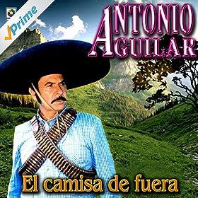 Amazon.com: El Camisa De Fuera - Antonio Aguilar: Antonio Aguilar: MP3