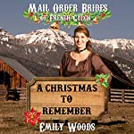 Mail Order Bride: A Christmas to Remember: Mail Order Brides of French Gulch, Book 3 | Emily Woods