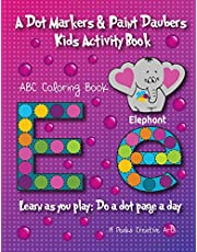 A Dot Markers & Paint Daubers Kids Activity Book: ABC Coloring Book: Learn as You Play: Do a Dot Page a Day