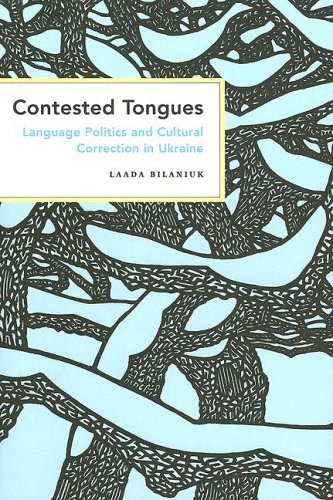 Contested Tongues: Language Politics and Cultural Correction in Ukraine