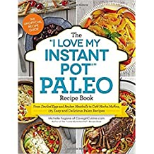 """The """"I Love My Instant Pot®"""" Paleo Recipe Book: From Deviled Eggs and Reuben Meatballs to Café Mocha Muffins, 175 Easy and Delicious Paleo Recipes"""