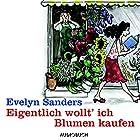 Eigentlich wollt' ich Blumen kaufen Hörbuch von Evelyn Sanders Gesprochen von: Doris Wolters