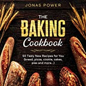 The Baking Cookbook: 50 Tasty New Recipes for You | Breads Pizza Cookies Cakes Pies and More