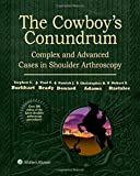 img - for The Cowboy's Conundrum: Complex and Advanced Cases in Shoulder Arthroscopy book / textbook / text book