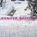 Jennifer Bartlett: History of the Uni...