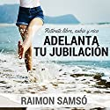 Adelanta Tu Jubilacion [Advance Your Retirement] Audiobook by Raimon Samso Narrated by Alfonso Sales