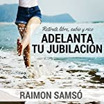 Adelanta Tu Jubilacion [Advance Your Retirement] | Raimon Samso