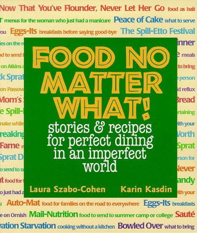 Food No Matter What! Stories & Recipes for Perfect Dining in an Imperfect World