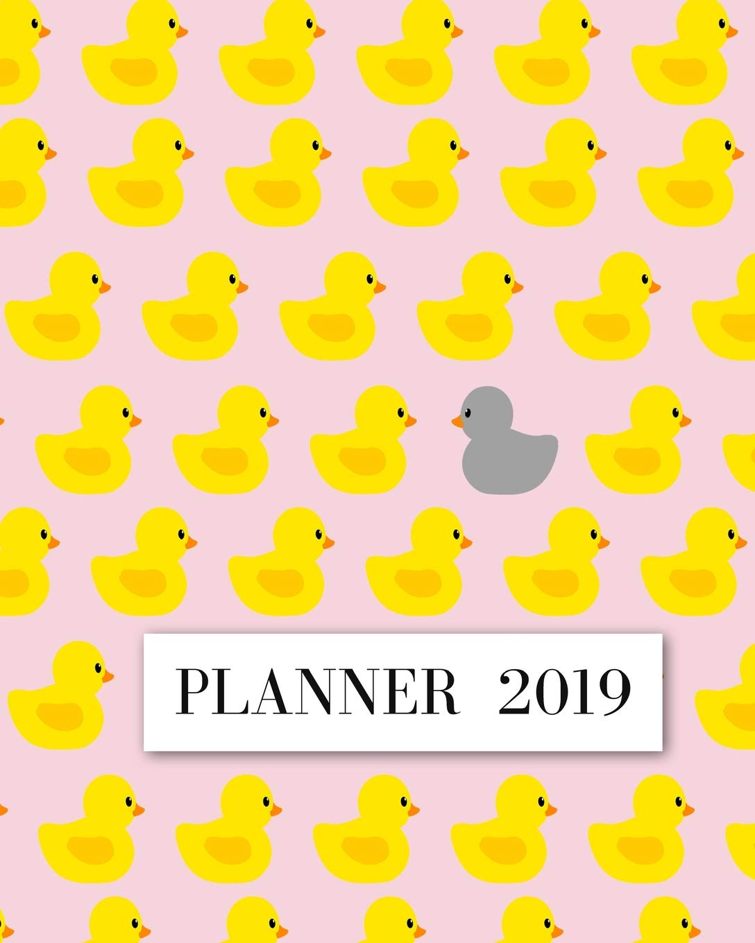 Planner 2019: Funny Rubber Duck Pattern Cover- Weekly ...