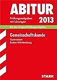 Abitur-Prüfungsaufgaben Gymnasium Baden-Württemberg. Mit Lösungen / Gemeinschaftskunde 2013: Mit den Original-Prüfungsaufgaben 2006-2012