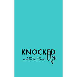 Knocked Up: A Secret Baby Romance Collection