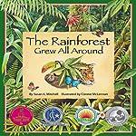The Rainforest Grew All Around | Susan K. Mitchell