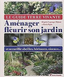 Le guide Terre Vivante : Aménager et fleurir son jardin et accueillir abeilles, hérissons, oiseaux...