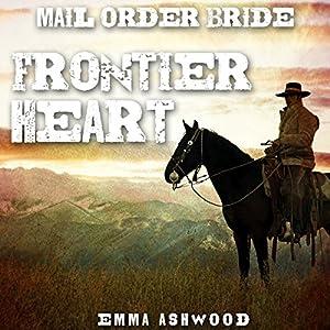 Mail Order Bride: Frontier Heart Audiobook