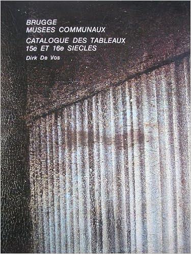 Réserver des téléchargements ebook gratuitement brugge musees communaux : catalogue des tableaux 15e et 16e siecles PDF B00BV6FLM4