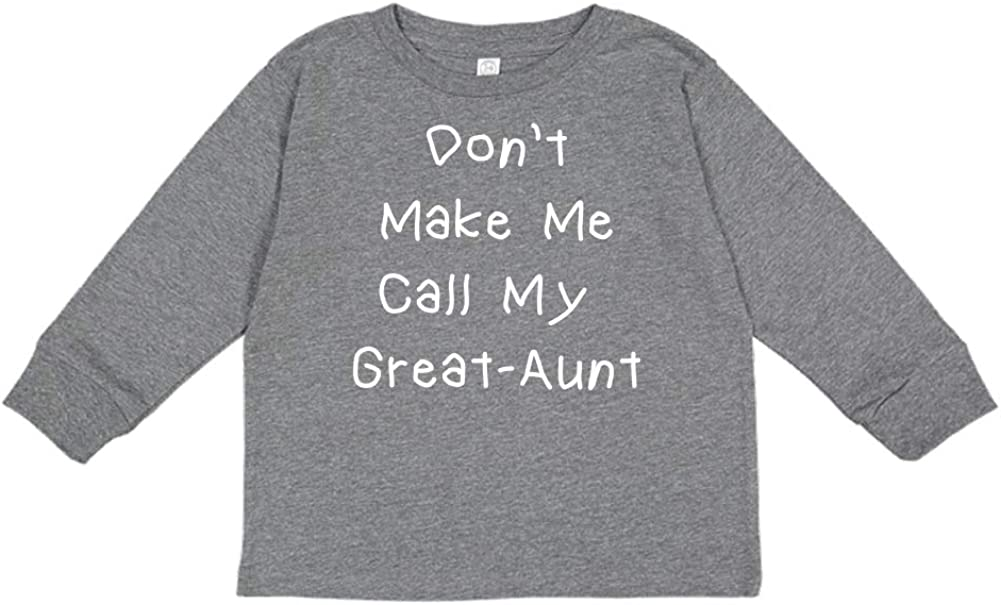 Dont Make Me Call My Great-Aunt Toddler//Kids Long Sleeve T-Shirt