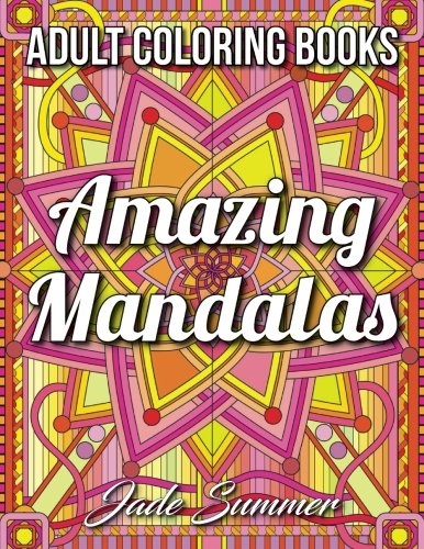 Amazing Mandalas: An Adult Coloring Book with Stress Relieving Mandala Designs, Relaxing Geometric Shapes, and Large Kaleidoscope Patterns