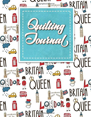 Quilting Journal: Quilt Journal, Quilt Log Cabin Book, Quilt Pattern Paper, Cute London Cover (Quilting Journals) (Volume 33) pdf epub