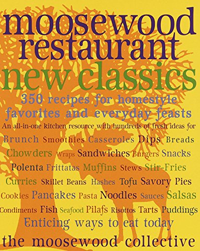 Moosewood Restaurant New Classics: 350 Recipes for Homestyle Favorites and Everyday Feasts by Moosewood Collective