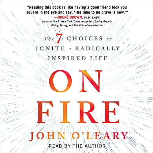 On Fire: The 7 Choices to Ignite a Radically Inspired Life Audiobook [Free Download by Trial] thumbnail