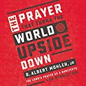 The Prayer That Turns the World Upside Down: The Lord's Prayer as a Manifesto for Revolution Audiobook by R. Albert Mohler Jr. Narrated by Tom Parks